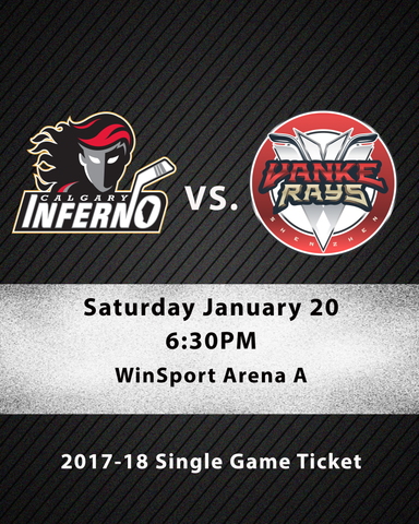 January 20 2018 - 6:30PM - Calgary Inferno vs. Vanke Rays