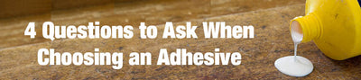 4 Things to Consider When Choosing an Adhesive