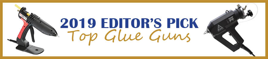 Editor's Pick 2019 Top Glue Guns By Subcategory