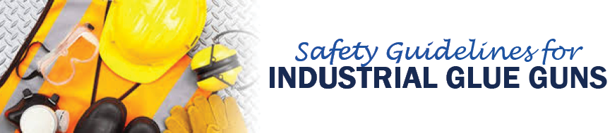 Safety Guidelines for Industrial Glue Guns