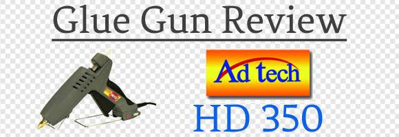Ad Tech HD 350 Glue Gun Review