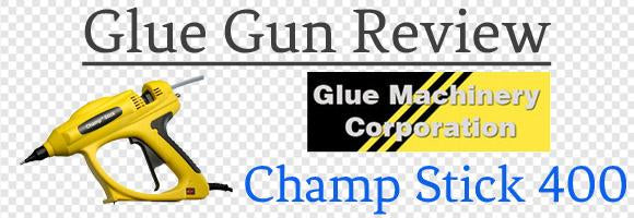 Glue Machinery Champ Stick 400 Glue Gun Review