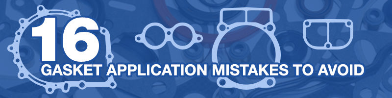 16 Gasket Application Mistakes to Avoid