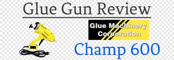 Glue Machinery Champ 600 Bulk Glue Gun Review