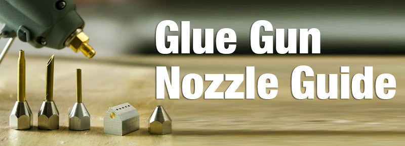 The Complete Guide to Hot Glue Gun Nozzles