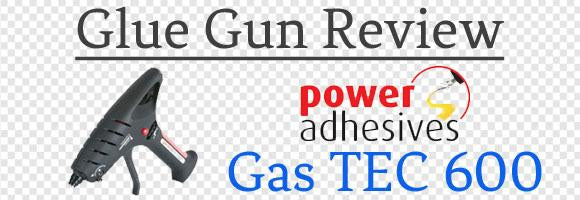 Power Adhesives Gas Tec 600 Glue Gun Review