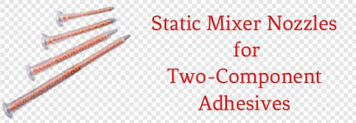Static Mixer Nozzles for Mixing Two-Component Adhesives