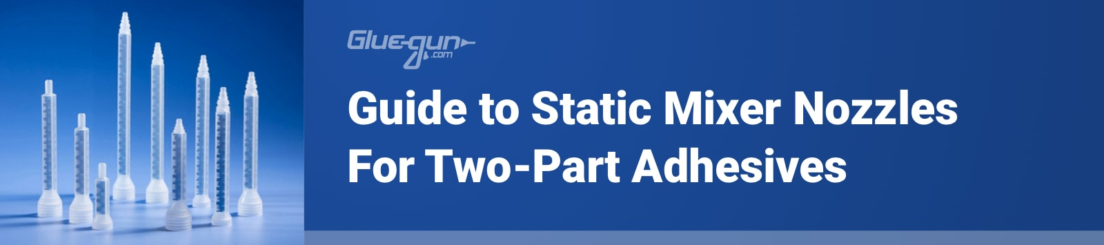 Ultimate Guide to Static Mixers for 2-Part Adhesives