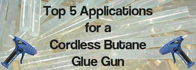 Top Applications for a Cordless Butane Glue Gun