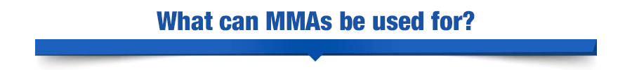 What can MMAs be used for?