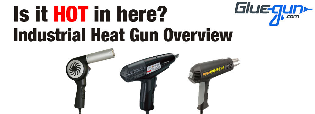 Heat gun overview from Gluegun.com