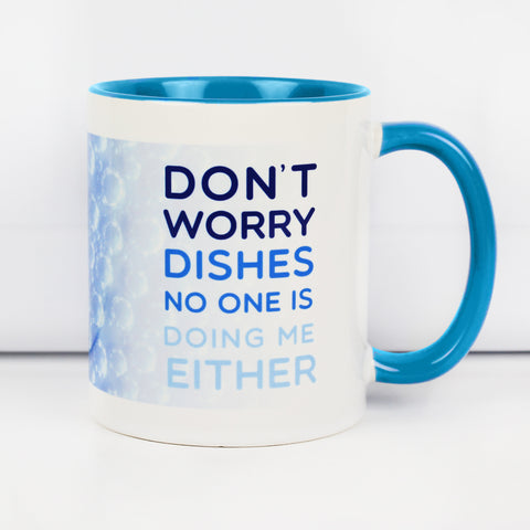 Dont Worry Dishes Make Original White Mug Light Blue Inner