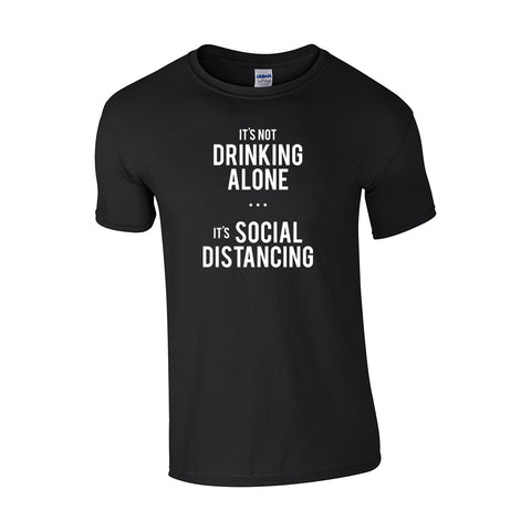 Its Not Drinking Alone (Social Distancing) Make Original Black T-Shirt Mens