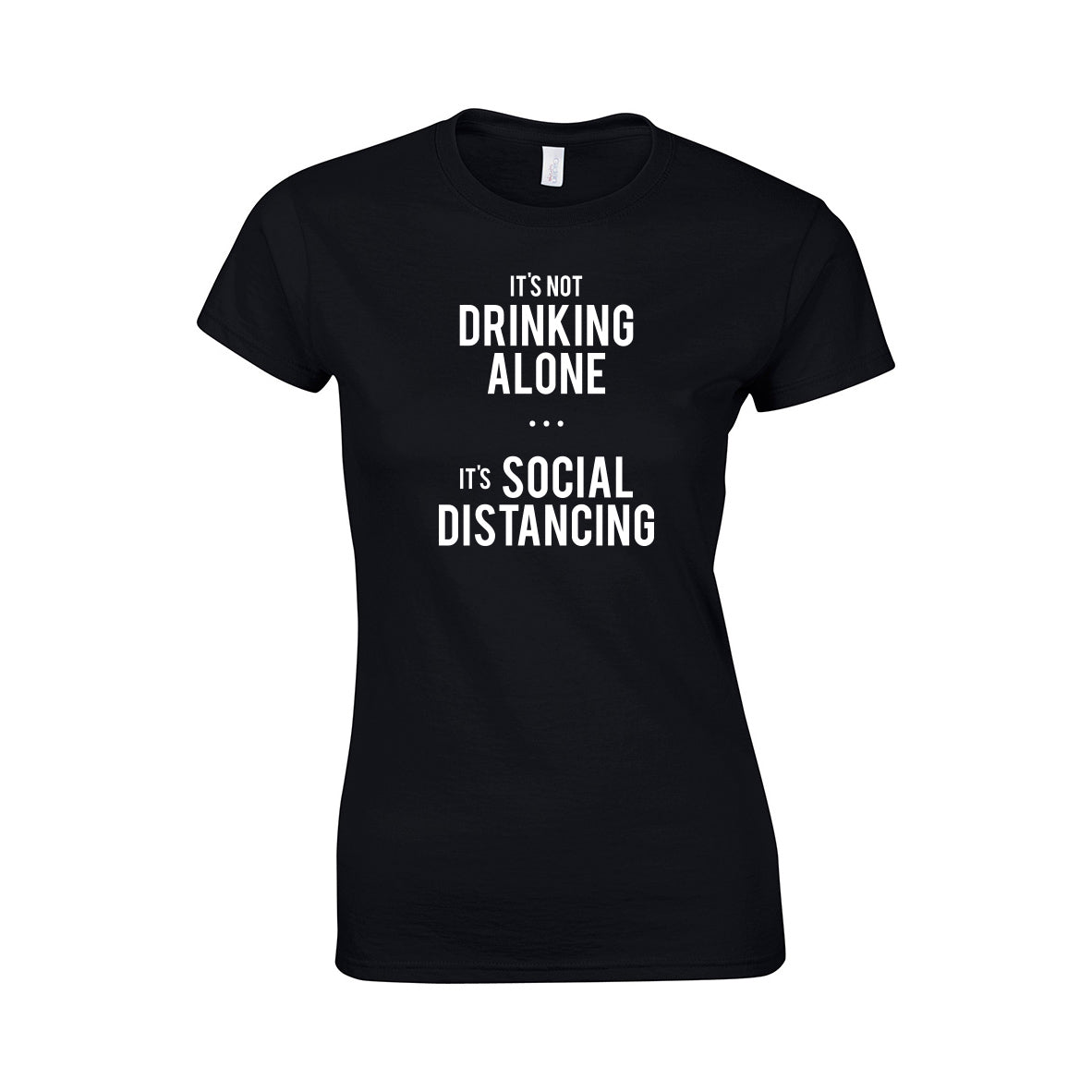 Its Not Drinking Alone (Social Distancing) Make Original Black T-Shirt Womens
