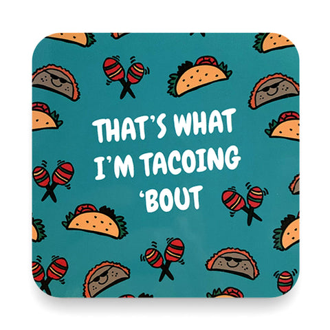 What Im Tacoing Bout Make Original Coaster