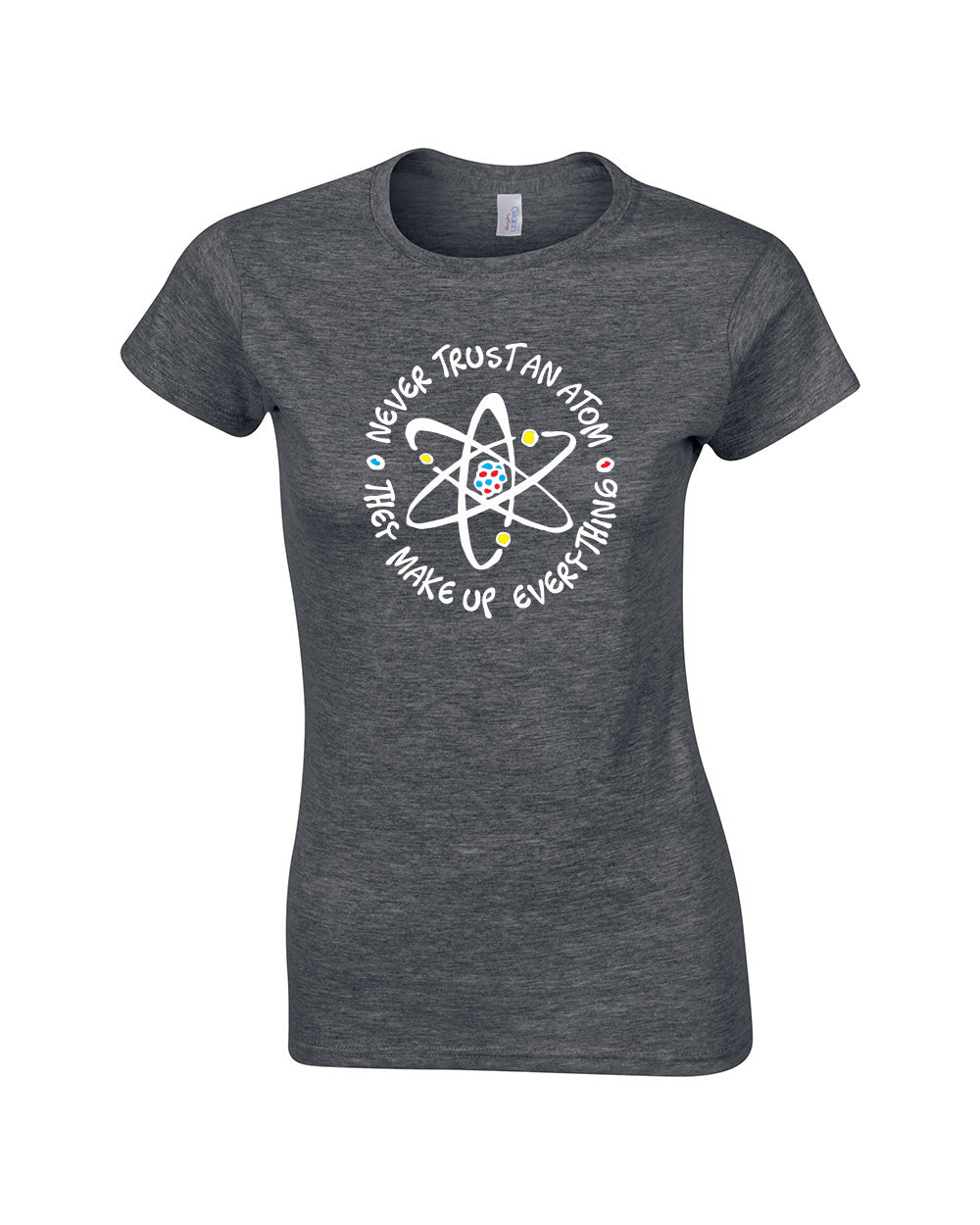 Never Trust An Atom Make Original Dark Heather T-Shirt Womens
