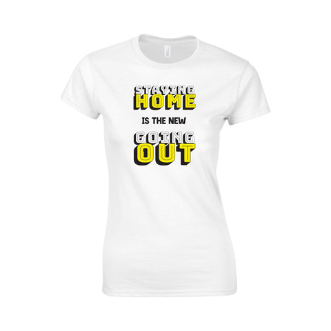 Staying In Is The New Going Out Make Original White T-Shirt Womens