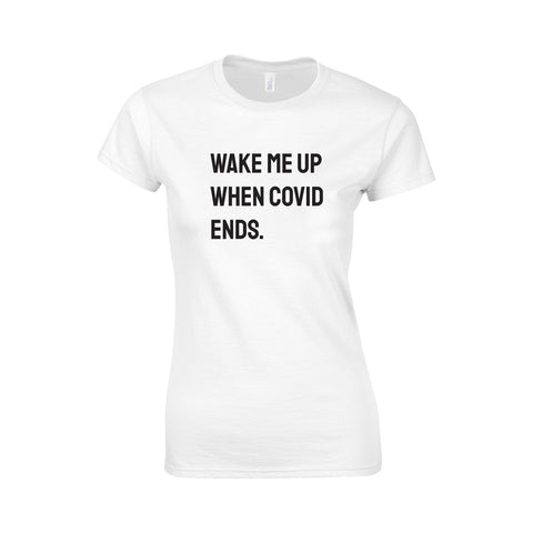 Wake Me Up When COVID Ends Make Original White T-Shirt Womens