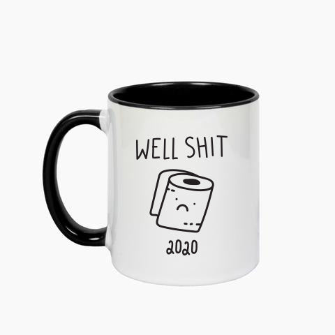 Well Shit 2020 Make Original White Mug Black Inner
