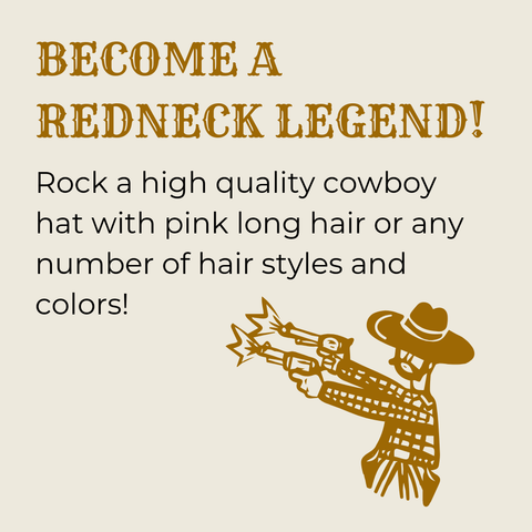 Become a redneck legend by combining your cowboy hat and long hair attachment
