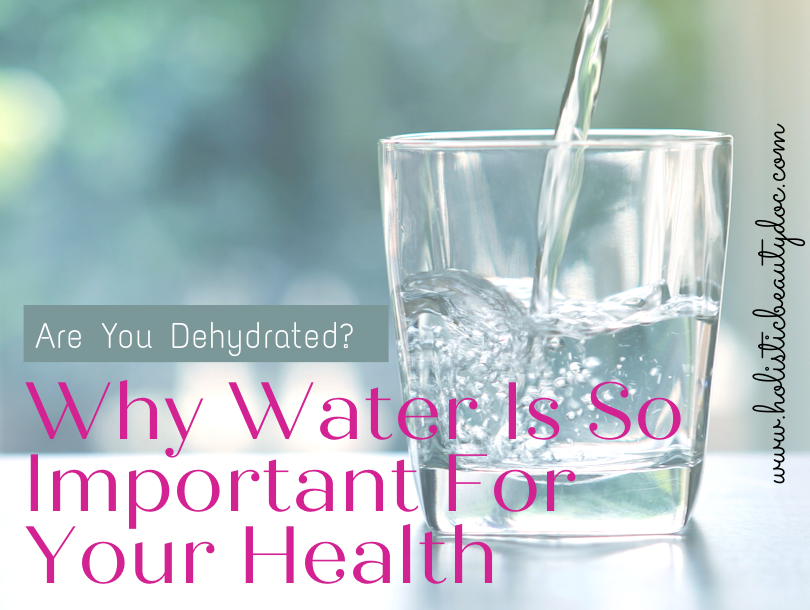 Are You Dehydrated? Why Water Is So Important For Your Health