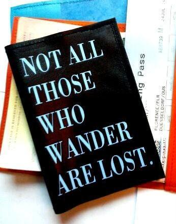 Not All Those Who Wander Are Lost Leather Passport Cover