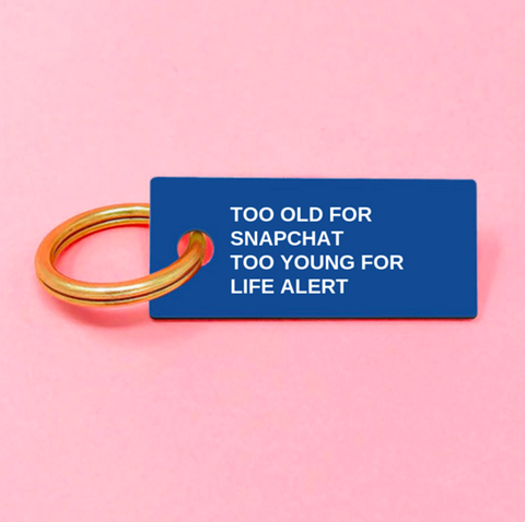 Too Old For Snap Chat Too Young For Life Alert Key Chain - bambinadicioccolato