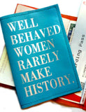 Well Behaved Women Rarely Make History Leather Passport Cover