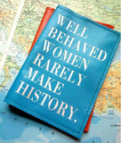 Well Behaved Women Rarely Make History Leather Passport Cover - bambinadicioccolato
