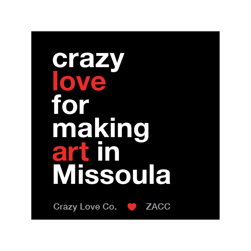 Crazy Love for Making Art in Missoula Sticker