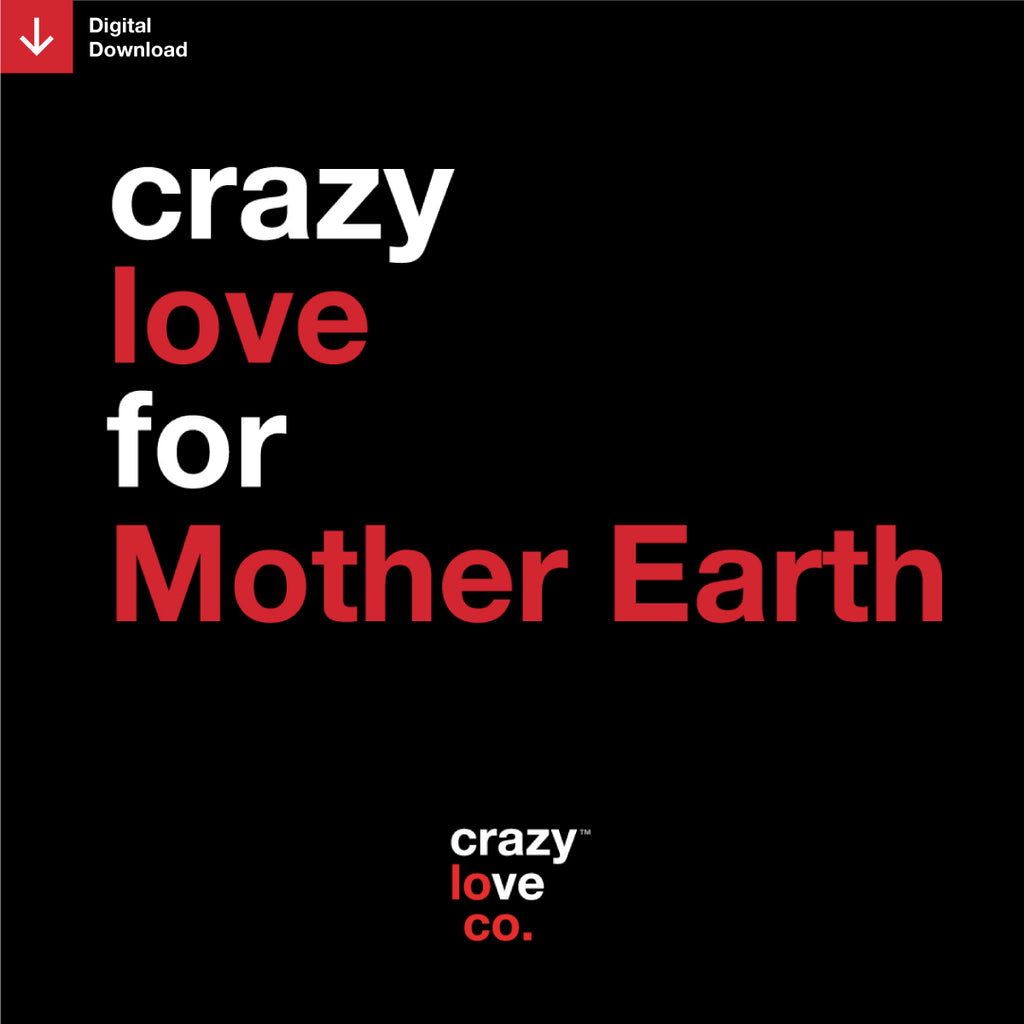 Crazy Love For Mother Earth Shareable Image