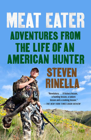 Meat Eater: Adventures From the Life of an American Hunter - Signed Copy