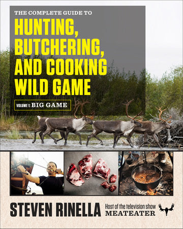 The Complete Guide to Hunting, Butchering, and Cooking Wild Game: Vol. 1, Big Game - Signed Copy
