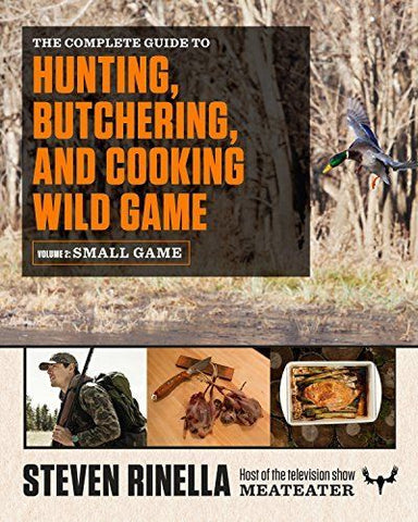 The Complete Guide to Hunting, Butchering, and Cooking Wild Game: Vol. 2, Small Game & Fowl - Signed Copy