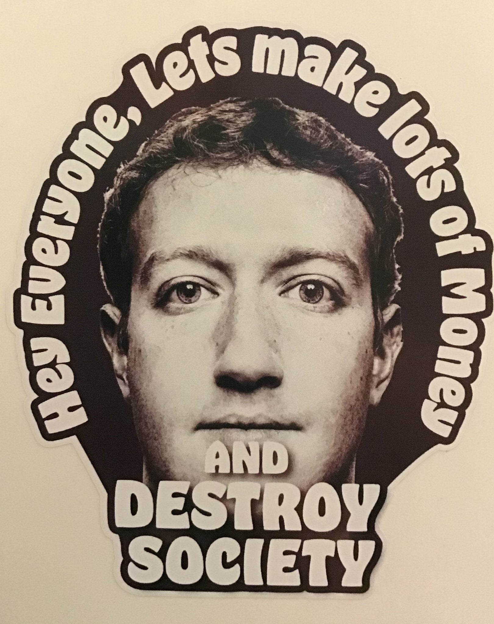 Sticker - hey everyone lets make lots of money and destroy society