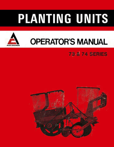 Allis-Chalmers 73 and 74 Series Planting Units - Operator's Manual - Ag Manuals - A Provider of Digital Farm Manuals - 1