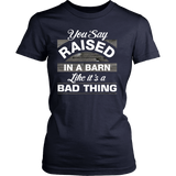 You Say Raised in a Barn Women's T-Shirt - Ag Manuals - A Provider of Digital Farm Manuals - 4
