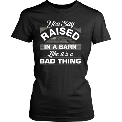 You Say Raised in a Barn Women's T-Shirt - Ag Manuals - A Provider of Digital Farm Manuals - 1