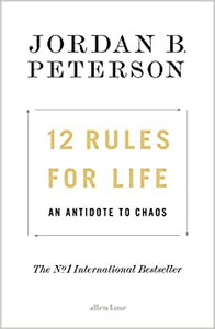 12 Rules for Life: An Antidote to Chaos - Jordan Peterson