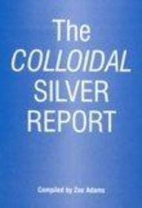 The Colloidal Silver Report (A5 Booklet) - Zoe Adams