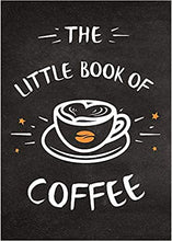 Load image into Gallery viewer, The Little Book of Coffee - Quotes/ Statements/Recipes