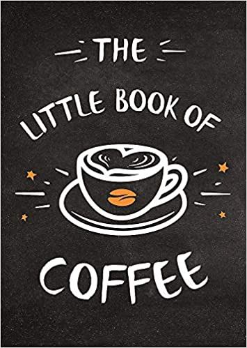 The Little Book of Coffee - Quotes/ Statements/Recipes