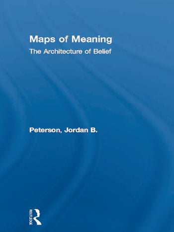 Maps of Meaning - The Architecture of Belief - Jordan B Peterson