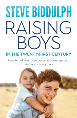 Raising Boys in the 21st Century - Steve Biddulph - 23 Apr 2018 Ed.