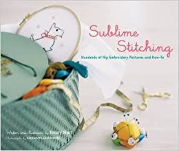 Sublime Stitching: Hundreds of Hip Embroidery Patterns and How-To - TREEHOUSE kid and craft