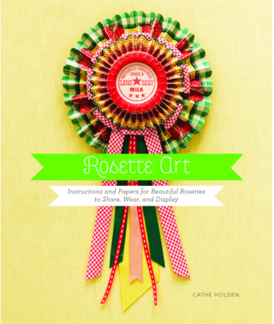 Rosette Art: Instructions and Papers for Beautiful Rosettes to Share, Wear, and Display