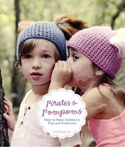 Pirates and Pompoms: How to Make Children's Toys and Costumes - TREEHOUSE kid and craft