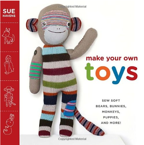 Make Your Own Toys: Sew Soft Bears, Bunnies, Monkeys, Puppies, and More! - TREEHOUSE kid and craft