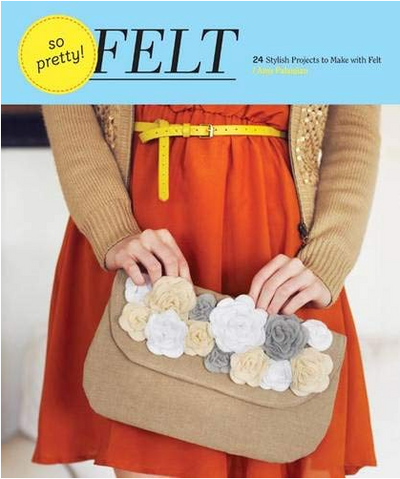 So Pretty! Felt: 24 Stylish Projects to Make with Felt