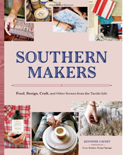 Load image into Gallery viewer, Southern Makers: Food, Design, Craft, and Other Scenes from the Tactile Life - TREEHOUSE kid and craft